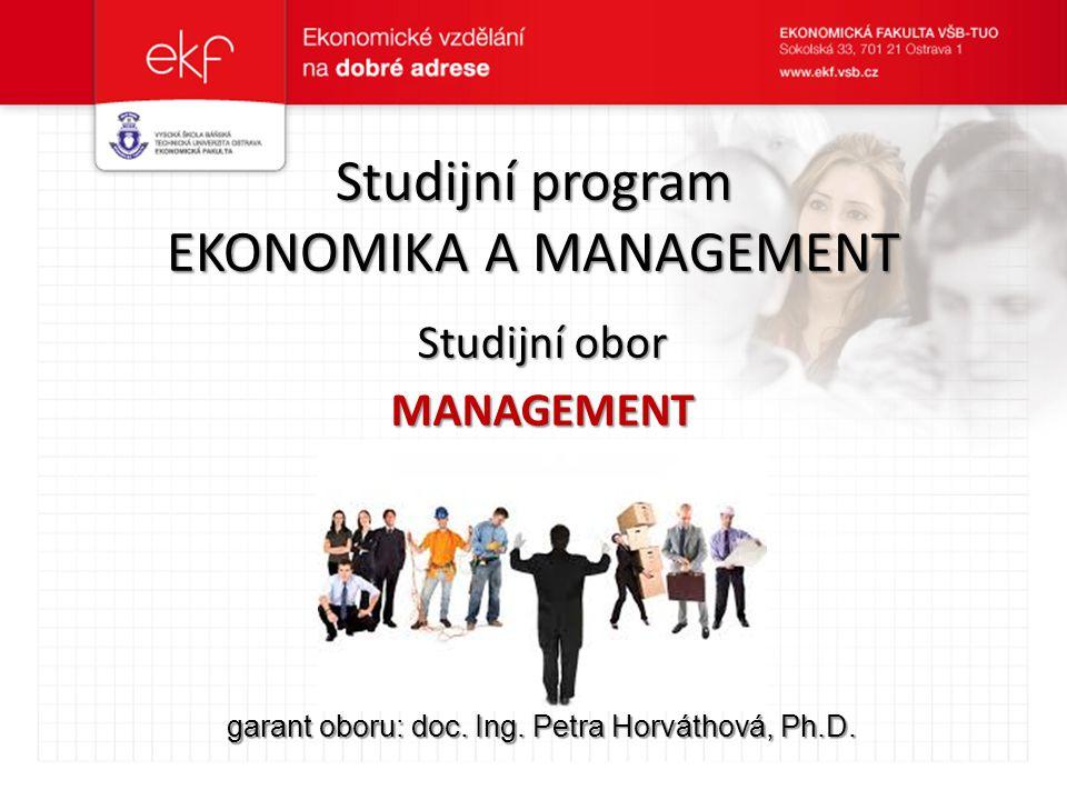 Studijní program EKONOMIKA A MANAGEMENT Studijní obor MANAGEMENT garant oboru: doc. Ing. Petra Horváthová, Ph.D.
