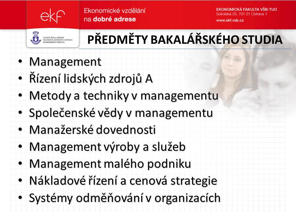 PŘEDMĚTY BAKALÁŘSKÉHO STUDIA Management Management Řízení lidských zdrojů A Řízení lidských zdrojů A Metody a techniky v managementu Metody a techniky
