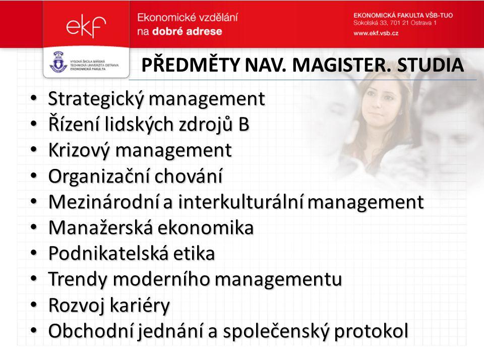 PŘEDMĚTY NAV. MAGISTER. STUDIA Strategický management Strategický management Řízení lidských zdrojů B Řízení lidských zdrojů B Krizový management Kriz