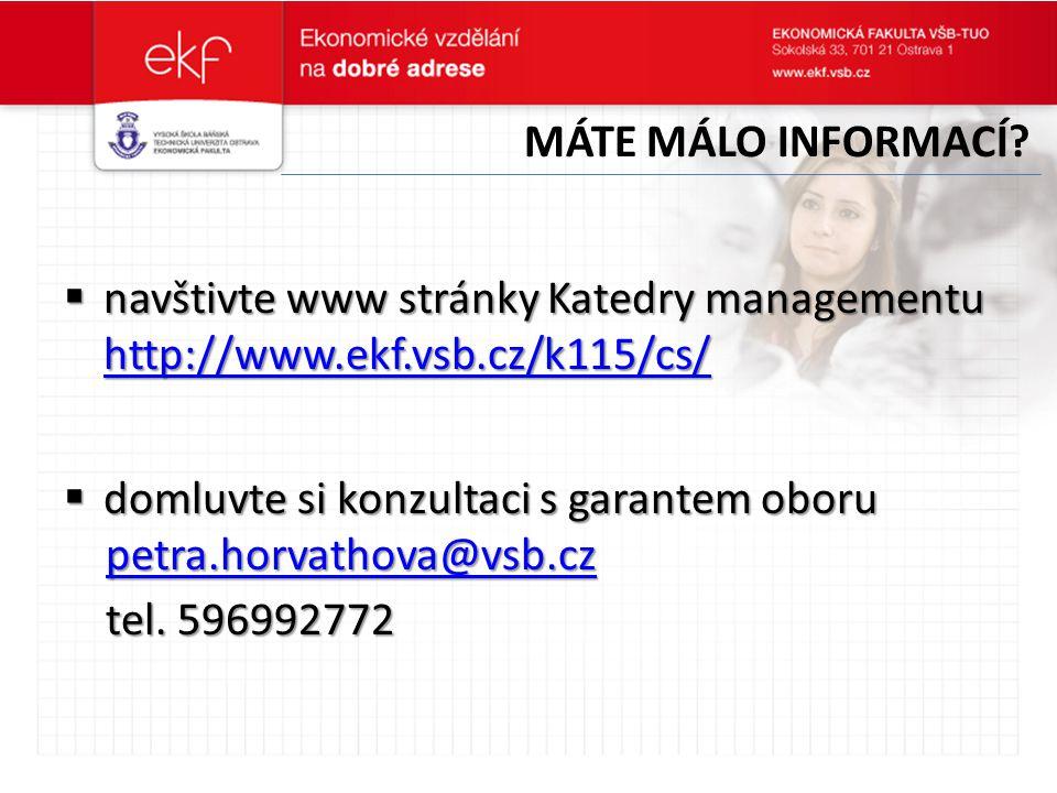  navštivte www stránky Katedry managementu http://www.ekf.vsb.cz/k115/cs/ http://www.ekf.vsb.cz/k115/cs/  domluvte si konzultaci s garantem oboru pe