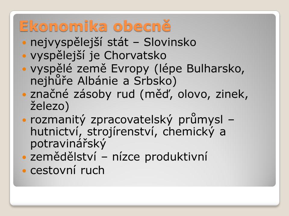 Ekonomika obecně nejvyspělejší stát – Slovinsko vyspělejší je Chorvatsko vyspělé země Evropy (lépe Bulharsko, nejhůře Albánie a Srbsko) značné zásoby