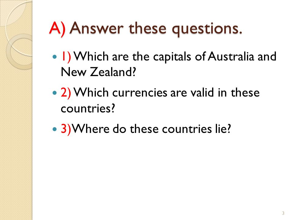 A) Answer these questions. 1) Which are the capitals of Australia and New Zealand.