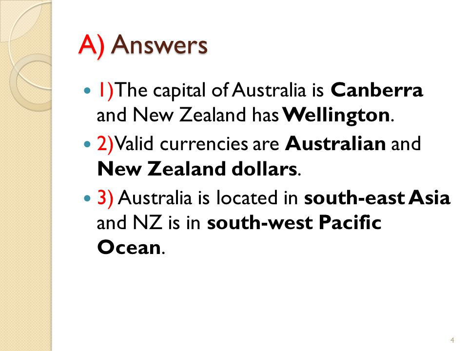 A) Answers 1)The capital of Australia is Canberra and New Zealand has Wellington.