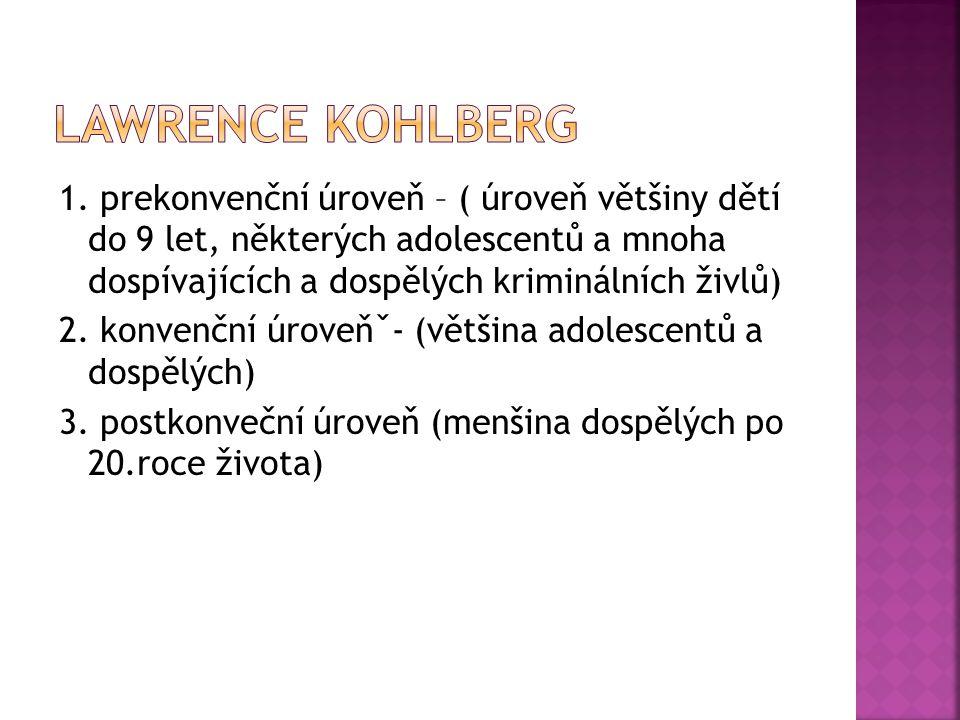  I.Stádium 1. Orientace na poslušnost a vyhýbání se trestu  stádium 2.