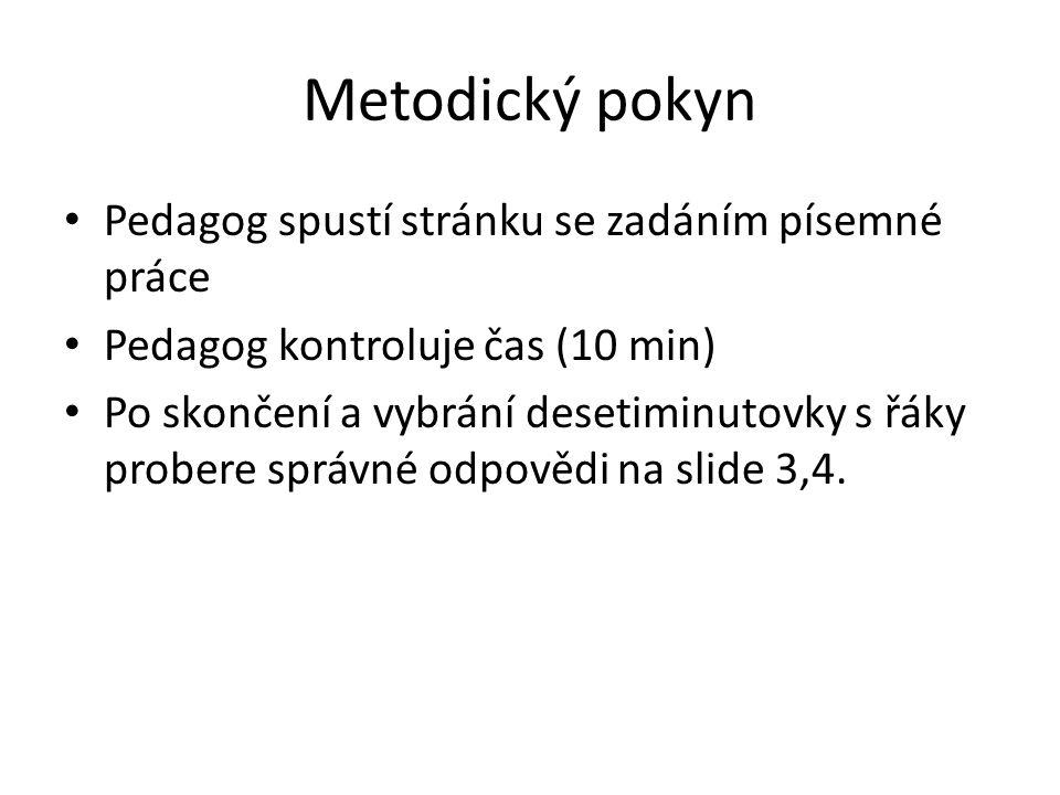Metodický pokyn Pedagog spustí stránku se zadáním písemné práce Pedagog kontroluje čas (10 min) Po skončení a vybrání desetiminutovky s řáky probere správné odpovědi na slide 3,4.