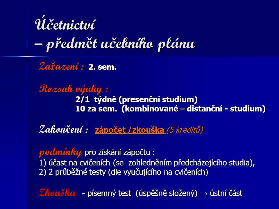 Účetnictví – studijní literatura Základní: 1) KUBÍČKOVÁ D., Základy účetnictví, Praha : Eupress 2006 2) KUBÍČKOVÁ D., SCHRÁNIL P., Finanční účetnictví, Praha : Eupress 2006 3) PELÁK J., Účetnictví v příkladech, Praha : VŠE 2008 4) právní předpisy (Zákon č.