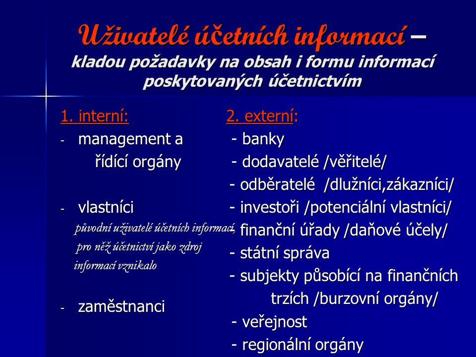 Uživatelé ú č etních informací – kladou požadavky na obsah i formu informací poskytovaných účetnictvím 1. interní: - management a řídící orgány řídící