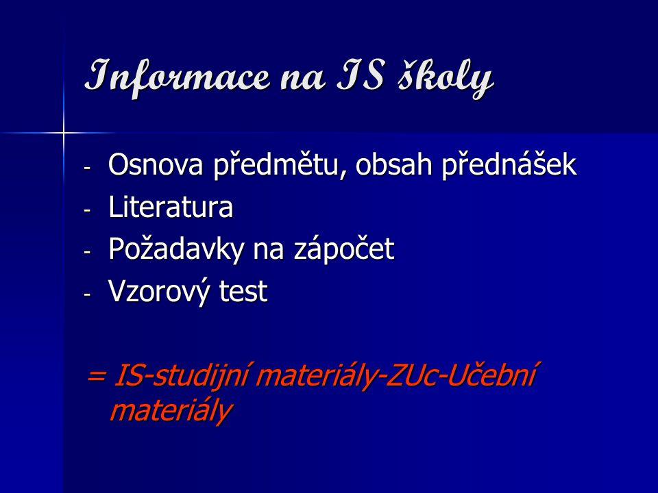 Informace na IS školy - Osnova předmětu, obsah přednášek - Literatura - Požadavky na zápočet - Vzorový test = IS-studijní materiály-ZUc-Učební materiá
