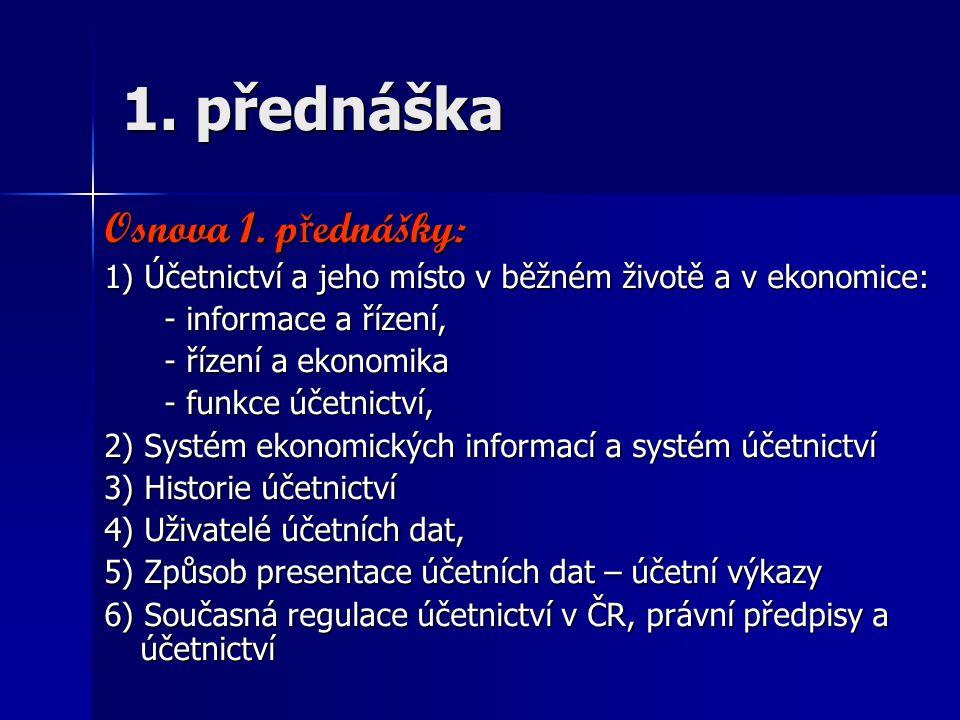 1. přednáška Osnova 1. p ř ednášky: 1) Účetnictví a jeho místo v běžném životě a v ekonomice: - informace a řízení, - informace a řízení, - řízení a e