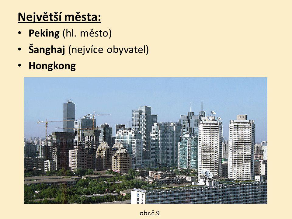 Největší města: Peking (hl. město) Šanghaj (nejvíce obyvatel) Hongkong Peking obr.č.9