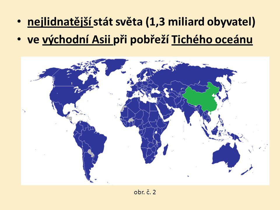 nejlidnatější stát světa (1,3 miliard obyvatel) ve východní Asii při pobřeží Tichého oceánu obr. č. 2