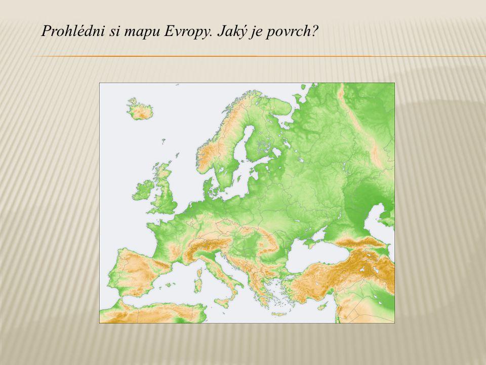 Prohlédni si mapu Evropy. Jaký je povrch
