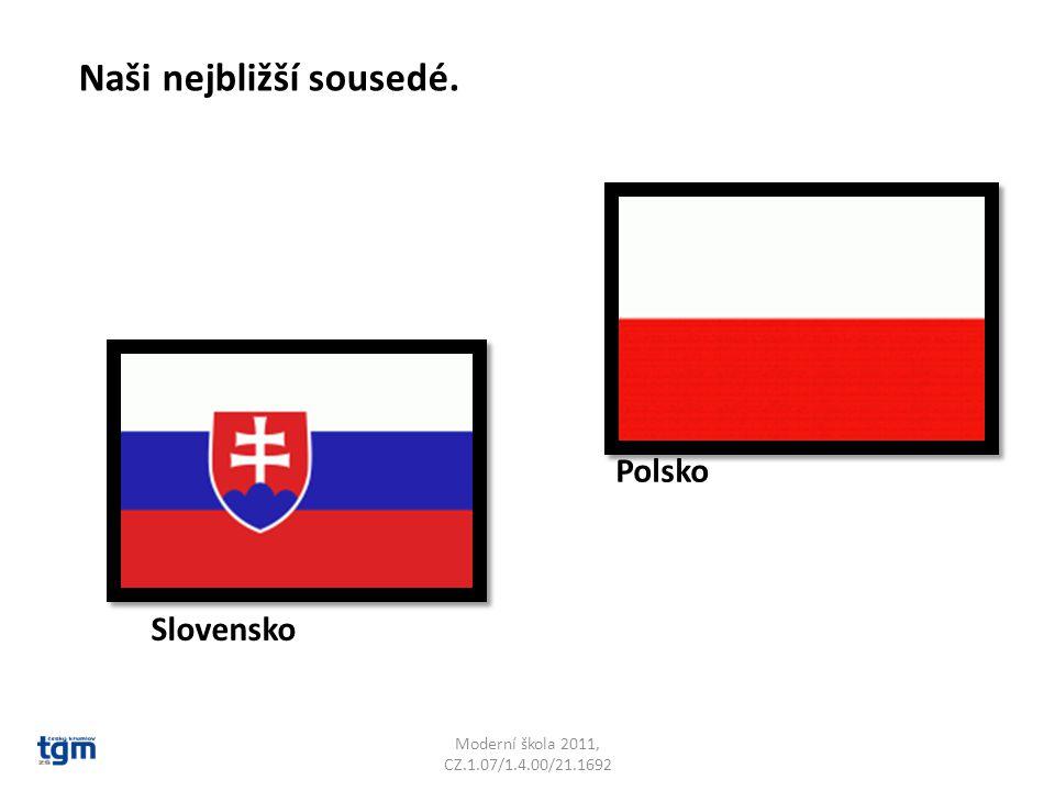 Moderní škola 2011, CZ.1.07/1.4.00/21.1692 Polsko Slovensko Naši nejbližší sousedé.