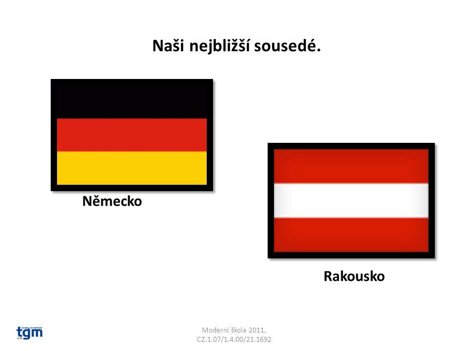 Moderní škola 2011, CZ.1.07/1.4.00/21.1692 Německo Rakousko Naši nejbližší sousedé.