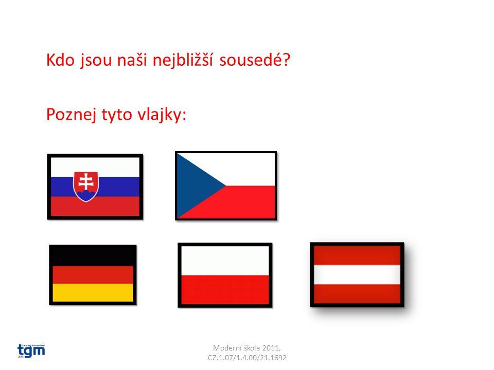Moderní škola 2011, CZ.1.07/1.4.00/21.1692 Kdo jsou naši nejbližší sousedé? Poznej tyto vlajky: