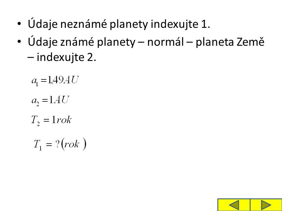 Údaje neznámé planety indexujte 1. Údaje známé planety – normál – planeta Země – indexujte 2.