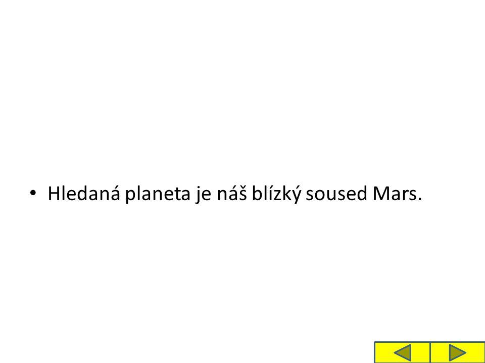 Hledaná planeta je náš blízký soused Mars.
