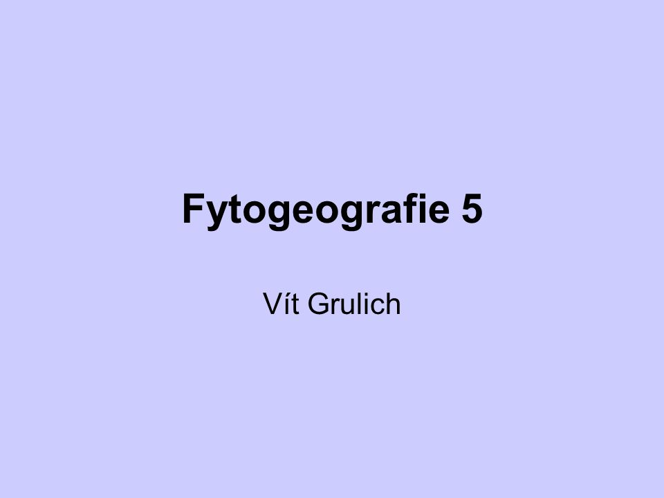 Fytogeografie 5 Vít Grulich