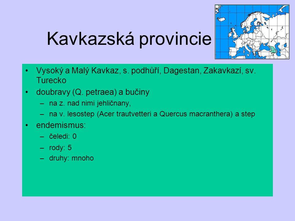 Kavkazská provincie Vysoký a Malý Kavkaz, s. podhůří, Dagestan, Zakavkazí, sv. Turecko doubravy (Q. petraea) a bučiny –na z. nad nimi jehličnany, –na