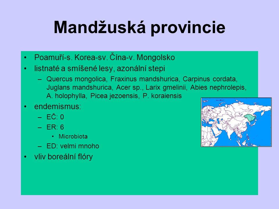 Mandžuská provincie Poamuří-s. Korea-sv. Čína-v. Mongolsko listnaté a smíšené lesy, azonální stepi –Quercus mongolica, Fraxinus mandshurica, Carpinus