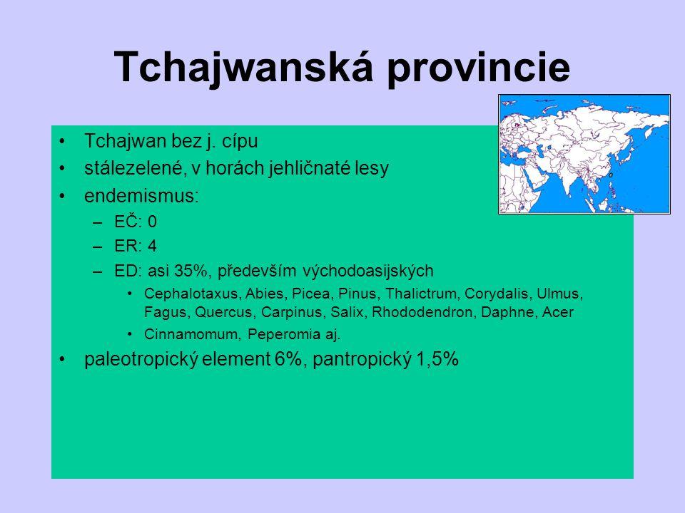 Tchajwanská provincie Tchajwan bez j. cípu stálezelené, v horách jehličnaté lesy endemismus: –EČ: 0 –ER: 4 –ED: asi 35%, především východoasijských Ce
