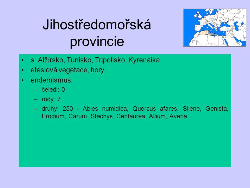 Jihostředomořská provincie s. Alžírsko, Tunisko, Tripolisko, Kyrenaika etésiová vegetace, hory endemismus: –čeledi: 0 –rody: 7 –druhy: 250 - Abies num