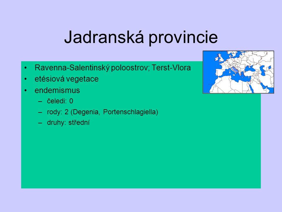 Jadranská provincie Ravenna-Salentinský poloostrov; Terst-Vlora etésiová vegetace endemismus –čeledi: 0 –rody: 2 (Degenia, Portenschlagiella) –druhy: