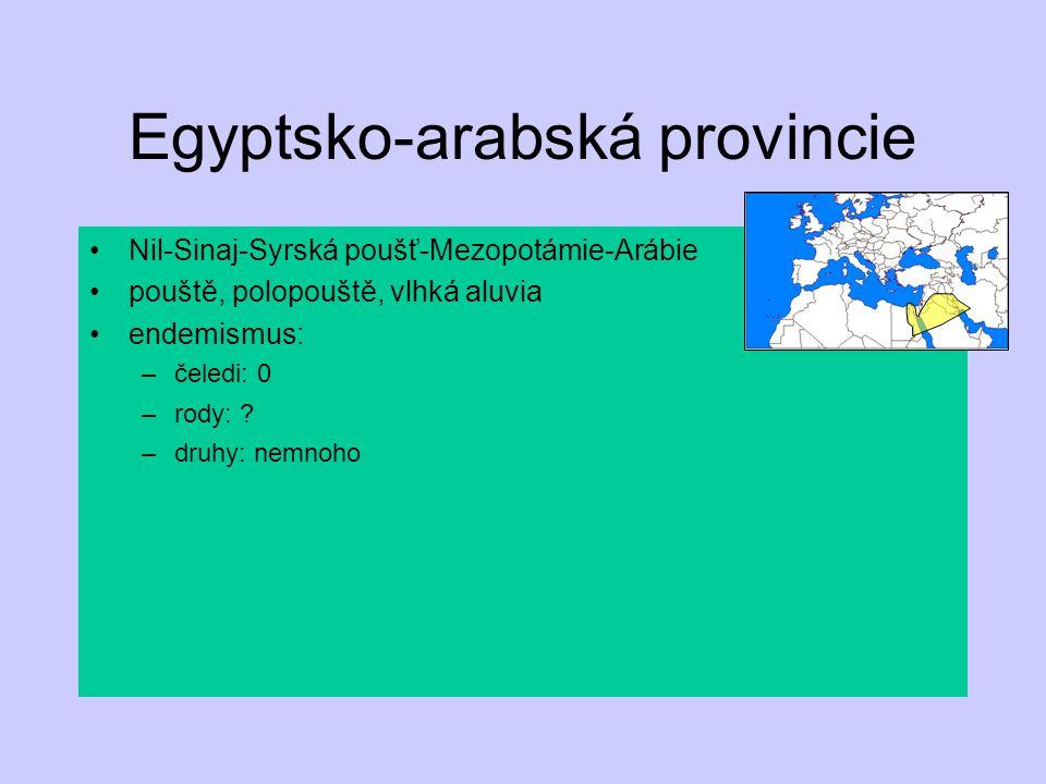 Egyptsko-arabská provincie Nil-Sinaj-Syrská poušť-Mezopotámie-Arábie pouště, polopouště, vlhká aluvia endemismus: –čeledi: 0 –rody: ? –druhy: nemnoho