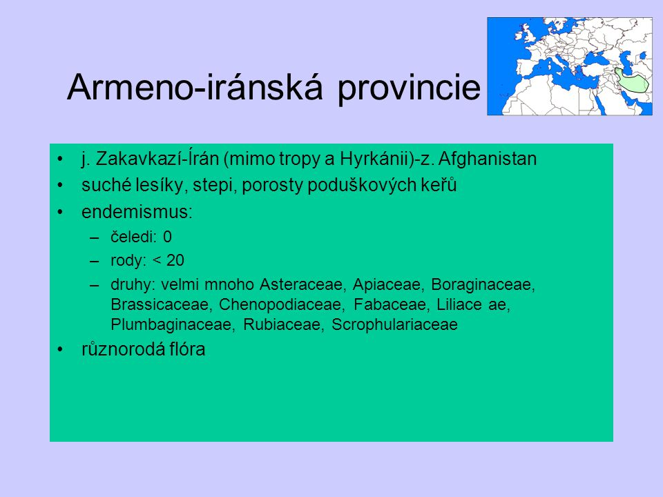 Armeno-iránská provincie j. Zakavkazí-Írán (mimo tropy a Hyrkánii)-z. Afghanistan suché lesíky, stepi, porosty poduškových keřů endemismus: –čeledi: 0