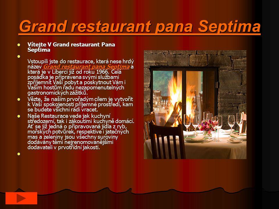 Grand restaurant pana Septima Vítejte V Grand restaurant Pana Septima Vítejte V Grand restaurant Pana Septima Vstoupili jste do restaurace, která nese hrdý název Grand restaurant pana Septima a která je v Liberci již od roku 1966.