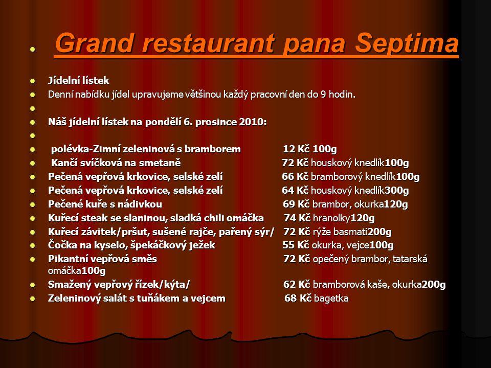 Grand restaurant pana Septima Grand restaurant pana Septima Jídelní lístek Jídelní lístek Denní nabídku jídel upravujeme většinou každý pracovní den do 9 hodin.