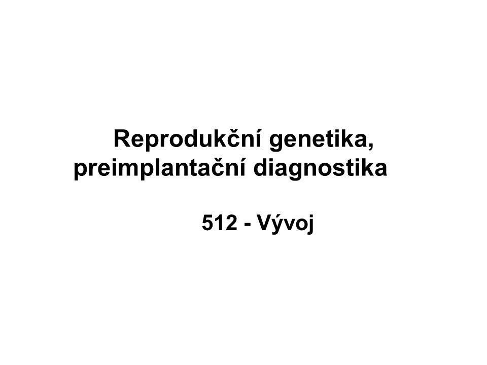 Reprodukční genetika, preimplantační diagnostika 512 - Vývoj
