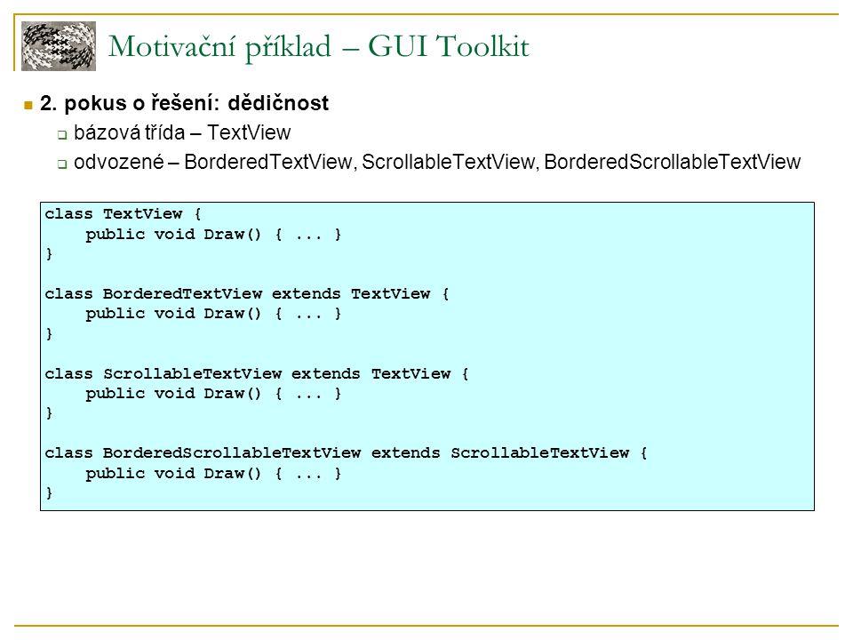 2. pokus o řešení: dědičnost  bázová třída – TextView  odvozené – BorderedTextView, ScrollableTextView, BorderedScrollableTextView Motivační příklad