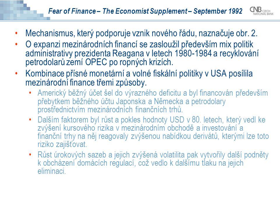 Fear of Finance – The Economist Supplement – September 1992 Mechanismus, který podporuje vznik nového řádu, naznačuje obr.