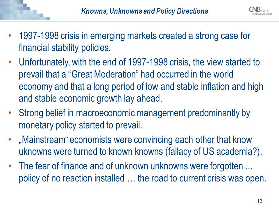 13 Knowns, Unknowns and Policy Directions 1997-1998 crisis in emerging markets created a strong case for financial stability policies.