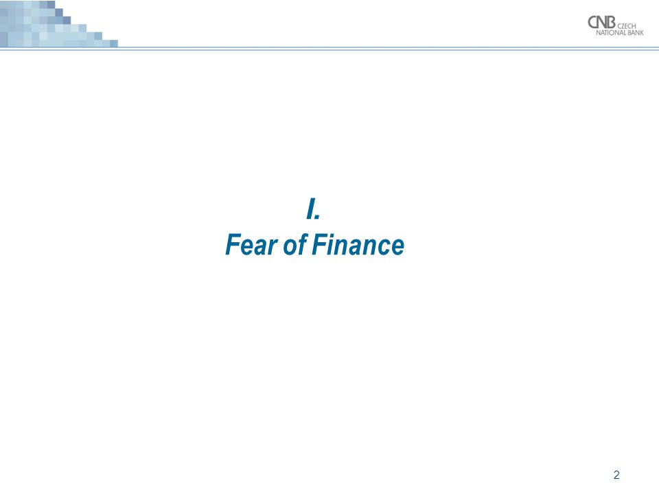 2 I. I. Fear of Finance
