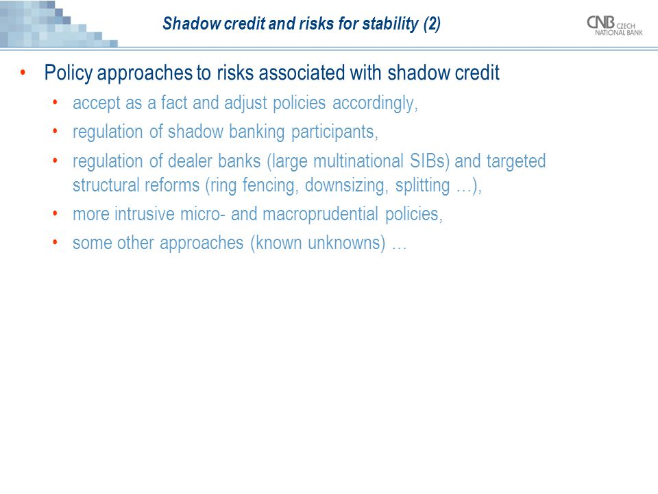 Shadow credit and risks for stability (2) Policy approaches to risks associated with shadow credit accept as a fact and adjust policies accordingly, r