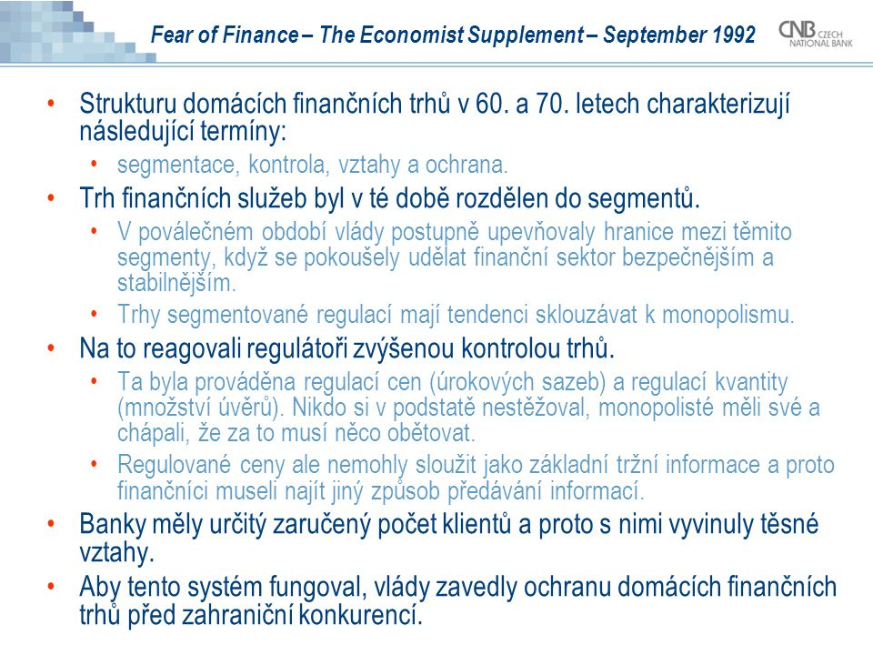 Fear of Finance – The Economist Supplement – September 1992 Strukturu domácích finančních trhů v 60. a 70. letech charakterizují následující termíny: