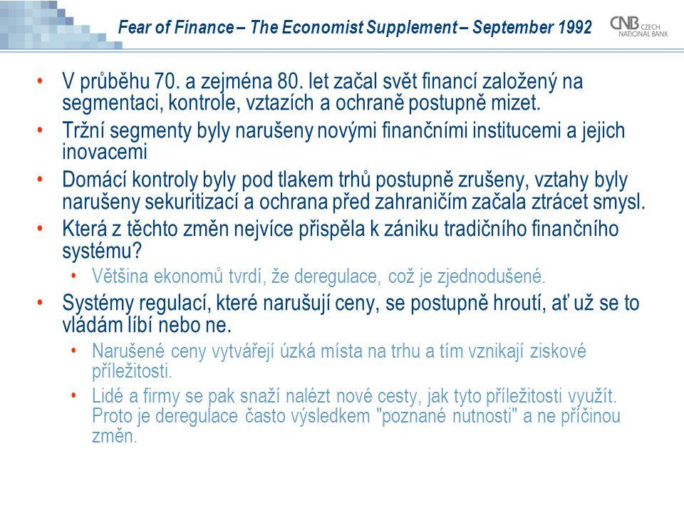 Fear of Finance – The Economist Supplement – September 1992 V průběhu 70. a zejména 80. let začal svět financí založený na segmentaci, kontrole, vztaz