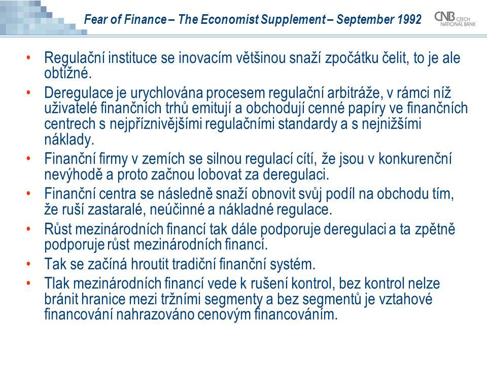 Fear of Finance – The Economist Supplement – September 1992 Regulační instituce se inovacím většinou snaží zpočátku čelit, to je ale obtížné.