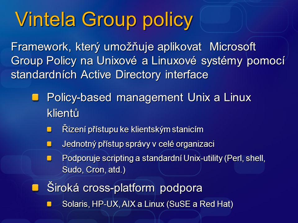Vintela Group policy Policy-based management Unix a Linux klientů Řizení přístupu ke klientským stanicím Jednotný přístup správy v celé organizaci Podporuje scripting a standardní Unix-utility (Perl, shell, Sudo, Cron, atd.) Široká cross-platform podpora Solaris, HP-UX, AIX a Linux (SuSE a Red Hat) Framework, který umožňuje aplikovat Microsoft Group Policy na Unixové a Linuxové systémy pomocí standardních Active Directory interface
