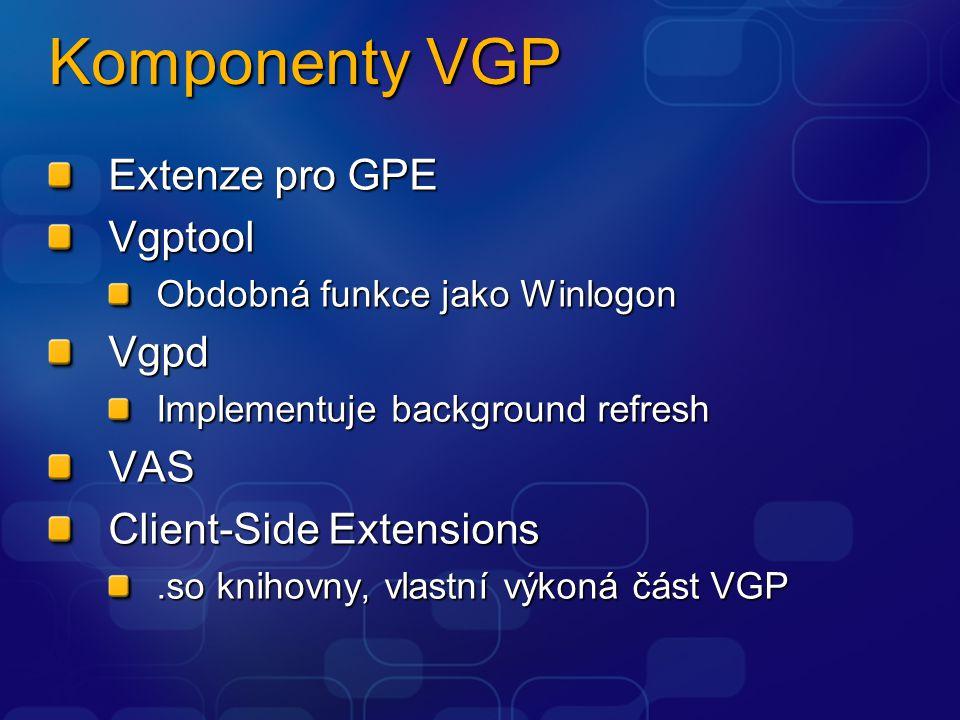 Komponenty VGP Extenze pro GPE Vgptool Obdobná funkce jako Winlogon Vgpd Implementuje background refresh VAS Client-Side Extensions.so knihovny, vlastní výkoná část VGP