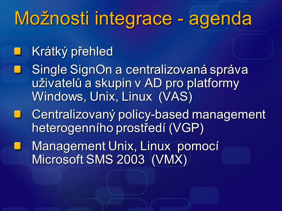 Komponenty VMX WMX client tool OpenWBEM VMX management point extension Gateway pro managed unix resources Instaluje se na SMS management point VMX console extension Integruje wizardy, menu a property pages do SMS konzole