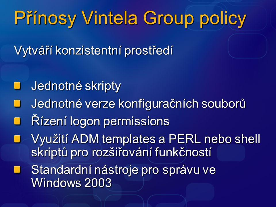 Přínosy Vintela Group policy Vytváří konzistentní prostředí Jednotné skripty Jednotné verze konfiguračních souborů Řízení logon permissions Využití ADM templates a PERL nebo shell skriptů pro rozšiřování funkčností Standardní nástroje pro správu ve Windows 2003