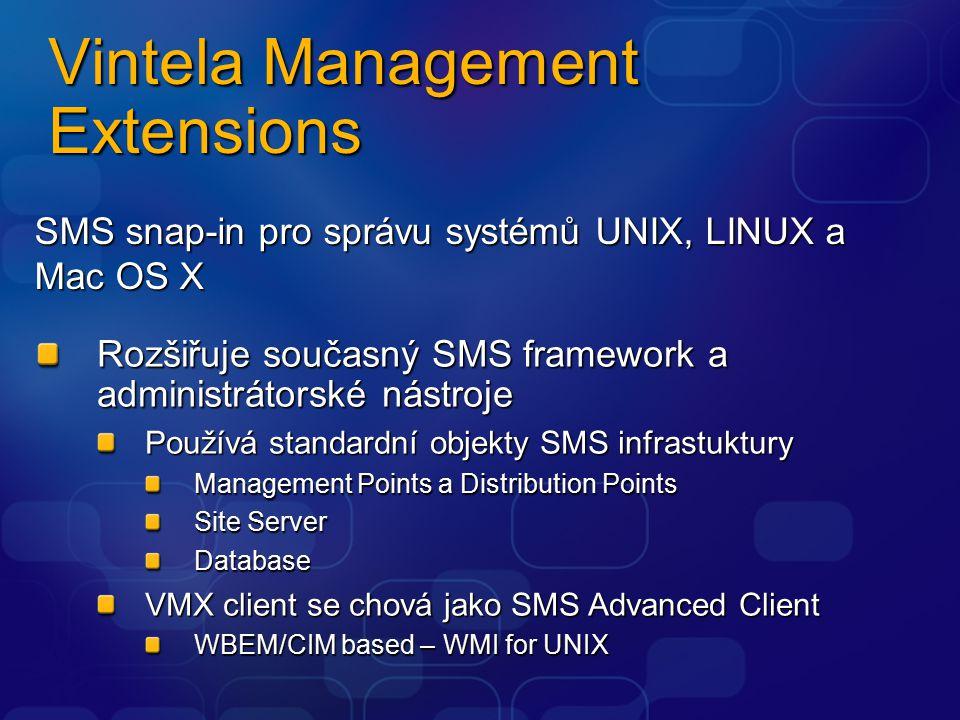 Vintela Management Extensions SMS snap-in pro správu systémů UNIX, LINUX a Mac OS X Rozšiřuje současný SMS framework a administrátorské nástroje Používá standardní objekty SMS infrastuktury Management Points a Distribution Points Site Server Database VMX client se chová jako SMS Advanced Client WBEM/CIM based – WMI for UNIX