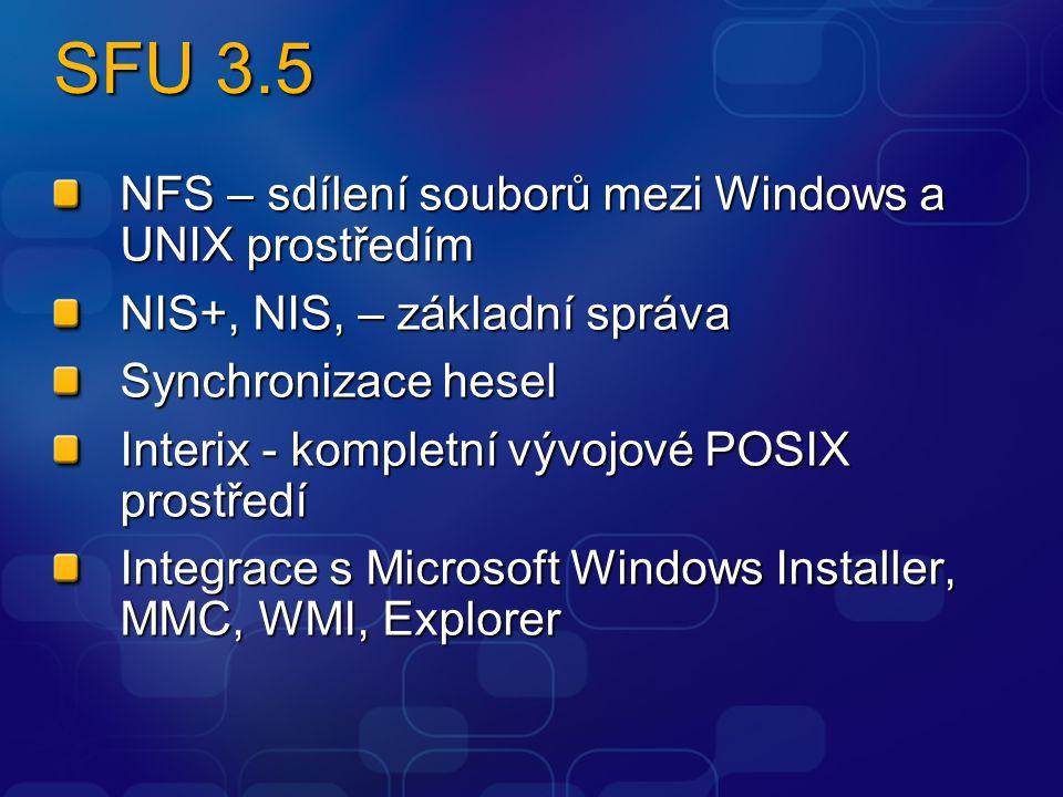 SFU 3.5 NFS – sdílení souborů mezi Windows a UNIX prostředím NIS+, NIS, – základní správa Synchronizace hesel Interix - kompletní vývojové POSIX prostředí Integrace s Microsoft Windows Installer, MMC, WMI, Explorer