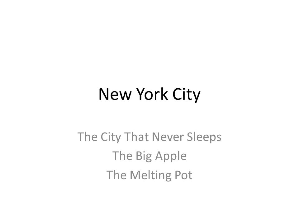 New York City The City That Never Sleeps The Big Apple The Melting Pot