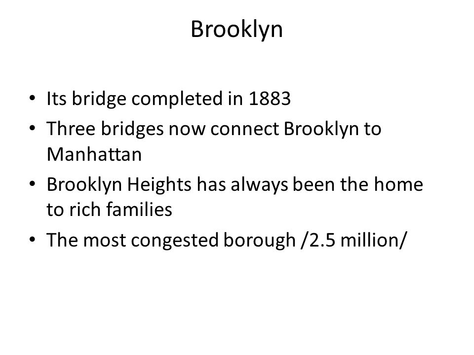 Staten Island The least populated of the five boroughs Became a part of NY in 1898 Since 1964 direct road acces to Brooklyn New York Marathon starts on the Verrazano Bridge and ends in the Bronx No pedestrian acces to the other boroughs /only by car or ferry/