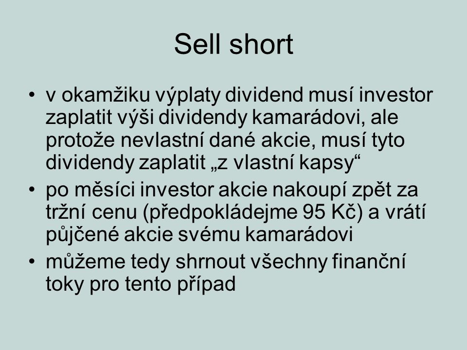 Sell short AkceČas 01 Nákup akcie+100 Dividenda-3 Prodej akcie-95 Celkové cash flow +100-98 Celkový zisk je + 2 Kč