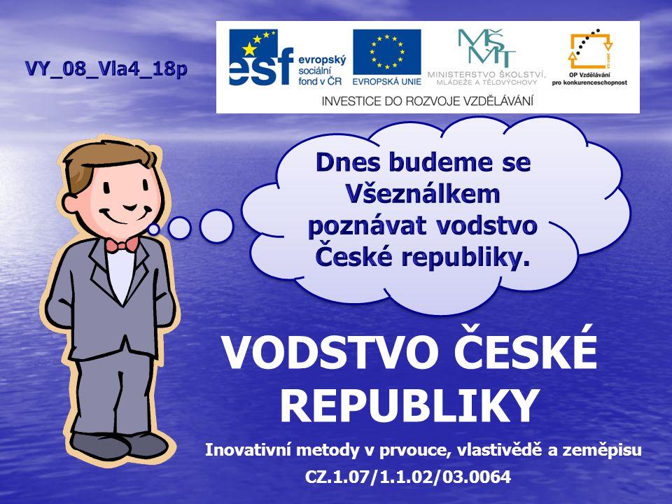 VODSTVO ČESKÉ REPUBLIKY Inovativní metody v prvouce, vlastivědě a zeměpisu CZ.1.07/1.1.02/03.0064